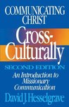 Communicating Christ Cross-Culturally: An Introduction to Missionary Communication