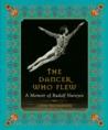 The Dancer Who Flew: A Memoir of Rudolf Nureyev