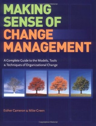 Making Sense of Change Management: A Complete Guide to the Models, Tools & Techniques of Organizational Change