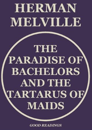 The Paradise of Bachelors and The Tartarus of Maids by Herman Melville
