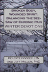 WINTER DEVOTIONS (Broken Body, Wounded Spirit: Balancing the See-Saw of Chronic Pain