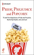 Pride, Prejudice and Popcorn: TV and Film Adaptations of Pride and Prejudice, Wuthering Heights, and Jane Eyre