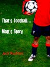 That's Football...Matt's Story.