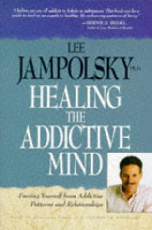 Healing the Addictive Mind: Freeing Yourself from Addictive Patterns and Relationships