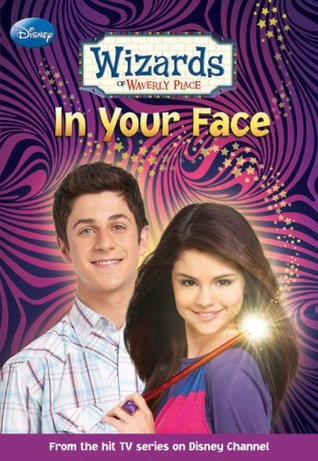 In Your Face (Wizards of Waverly Place, #3)