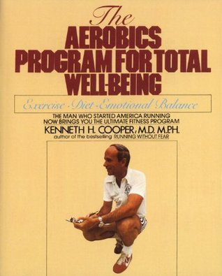 Aerobics program for total well-being: exercise, diet , and emotional balance by Kenneth H. Cooper