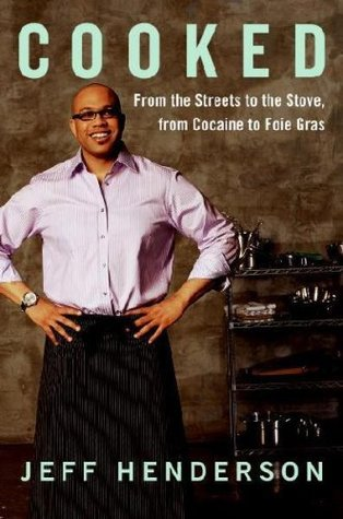 Cooked: From the Streets to the Stove, from Cocaine to Foie Gras