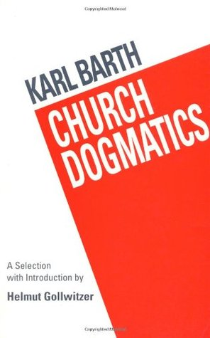 Church Dogmatics: A Selection with Introduction by Helmut Gollwitzer