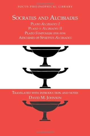 Socrates and Alcibiades: Four Texts: Plato's Alcibiades 1-2, Symposium 212c-223a, Aeschines' Alcibiades