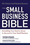 The Small Business Bible: Everything You Need to Know to Succeed in Your Small Business