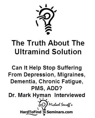 The Truth About The Ultramind Solution: Can It Help Stop Suffering From Depression, Migraines, Dementia, Chronic Fatigue, PMS, ADD? Dr. Mark Hyman Interviewed