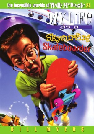 My Life as a Skysurfing Skateboarder (The Incredible Worlds of Wally McDoogle, #21)