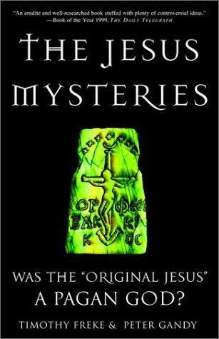 The Jesus Mysteries Was Original A Pagan God By Tim Freke