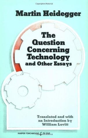 The Question Concerning Technology and Other Essays by Martin Heidegger