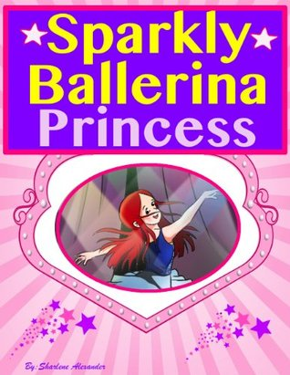 Sparkly Ballerina Princess ( A Gorgeous Illustrated Children's Picture Ebook )