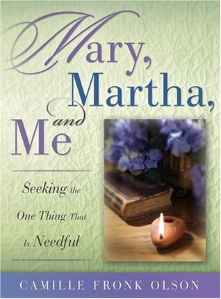 Mary, Martha, And Me by Camille Fronk Olson