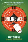 Online Ace: A World Series Poker Champion's Guide to Mastering Internet Poker