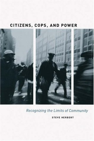 Citizens, Cops, and Power: Recognizing the Limits of Community