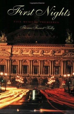 First Nights: Five Musical Premieres by Thomas Forrest Kelly