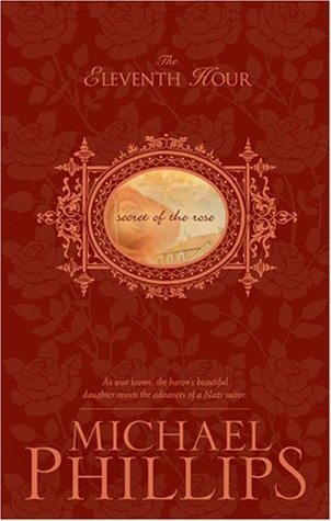 The Eleventh Hour Secret Of The Rose 1 By Michael R Phillips
