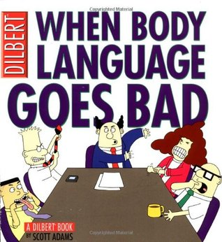 When Body Language Goes Bad by Scott Adams