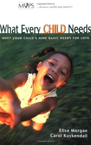 What Every Child Needs: Meet Your Child's Nine Basic Needs for Love