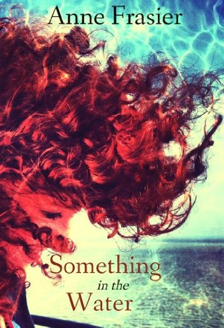 Something in the Water by Anne Frasier