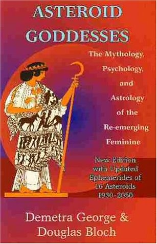 Ebook Asteroid Goddesses: The Mythology, Psychology and Astrology of the Re-Emerging Feminine by Demetra George PDF!