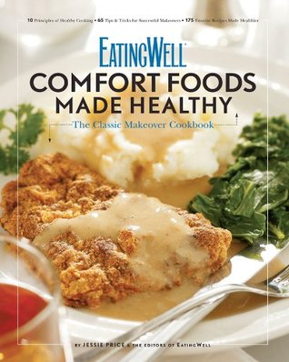 EatingWell Comfort Foods Made Healthy: The Classic Makeover Cookbook