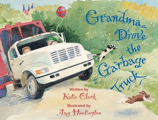 Grandma Drove the Garbage Truck by Katie Clark