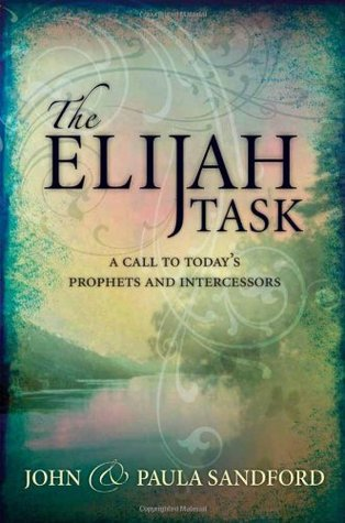 The Elijah Task: A handbook for prophets and intercessors by