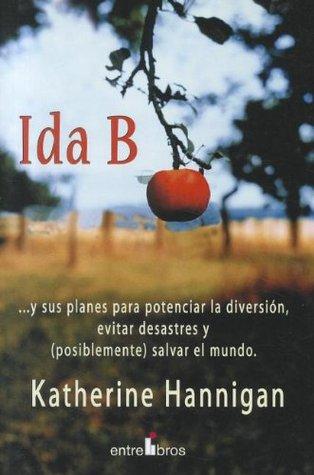 Ida B: Y Sus Planes Para Potenciar La Diversion, Evitar Desastres Y (Posiblemente) Salvar El Mundo