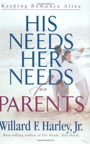 His Needs Her For Parents Keeping Romance Alive By Willard F