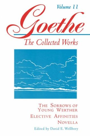 The Sorrows of Young Werther--Elective Affinities--Novella by Johann Wolfgang von Goethe