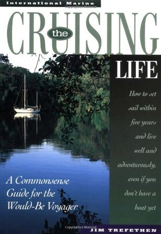 The Cruising Life: A Commonsense Guide for the Would-Be Voyager