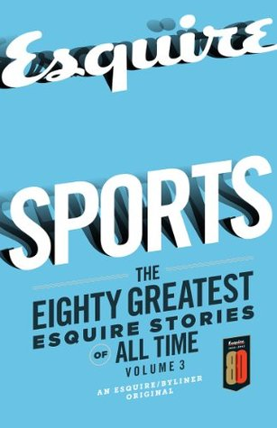 Sports: The Greatest Esquire Stories of All Time, Volume 3