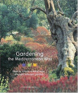 Gardening the Mediterranean Way: How to Create a Waterwise, Drought-Tolerant Garden