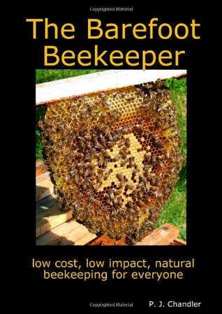 The Barefoot Beekeeper : A Simple, Sustainable Approach To Small Scale Beekeeping  Top Bar Hives By P.J. Chandler