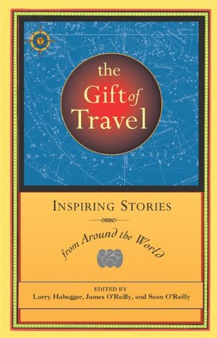 The Gift of Travel: Inspiring Stories from Around the World (Travelers' Tales)