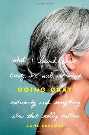 going-gray-what-i-learned-about-beauty-sex-work-motherhood-authenticity-and-everything-else-that-really-matters