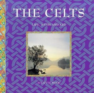 The Celts: Life, Myth and Art(Ancient Civilisations: life, myth and art 7)