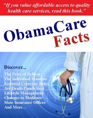 ObamaCare Facts: What You Must Know about the Patient Protection and Affordable Care Act