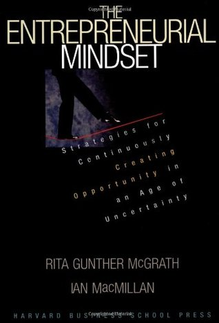 The Entrepreneurial Mindset: Strategies for Continuously Creating Opportunity in an Age of Uncertainty