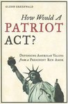 How Would a Patriot Act? Defending American Values from a Pre... by Glenn Greenwald