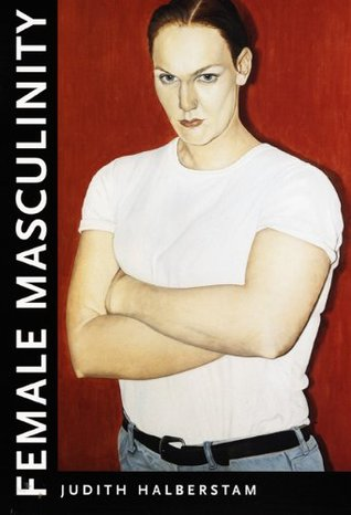 Female Masculinity by J. Jack Halberstam