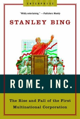 Ebook Rome, Inc.: The Rise and Fall of the First Multinational Corporation by Stanley Bing PDF!