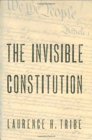 The Invisible Constitution by Laurence H. Tribe