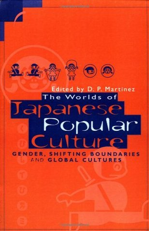 The Worlds of Japanese Popular Culture: Gender, Shifting Boundaries and Global Cultures