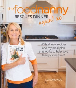 The food nanny rescues dinner again by liz edmunds the food nanny rescues dinner again forumfinder Images