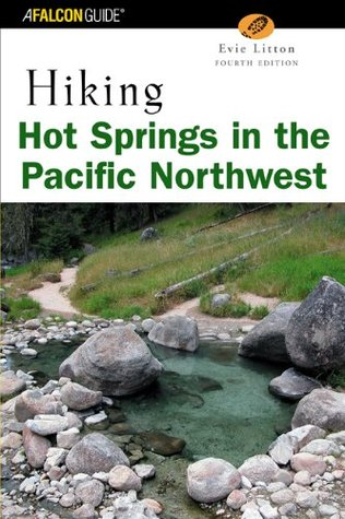 Hiking Hot Springs in the Pacific Northwest, 4th by Evie Litton